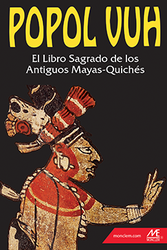 POPOL VUH. EL LIBRO SAGRADO DE LOS ANTIGUOS MAYAS-QUICHÉS