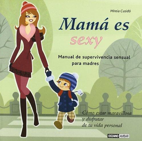 MAMÁ ES SEXY. Manual de supervivencia sensual para padres