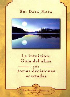 LA INTUICIÓN: Guía del alma para tomar decisiones acertadas.