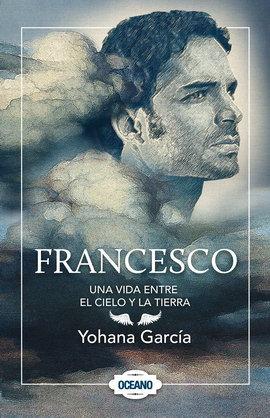 FRANCESCO. UNA VIDA ENTRE EL CIELO Y LA TIERRA. Libro 1