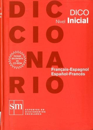 DICCIONARIO DICO NIVEL INICIAL. FRANCAIS-ESPAGNOL / ESPAÑOL FRANCÉS