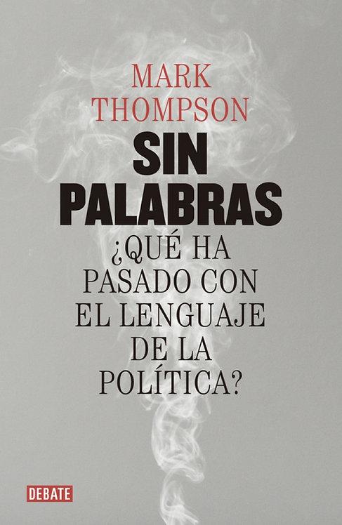 SIN PALABRAS ¿Qué ha pasado con el lenguaje de la política?