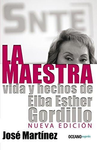 LA MAESTRA. VIDA Y HECHOS DE ELBA ESTHER GORDILLO (Nueva edición)