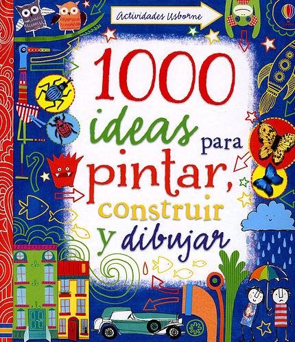 1000 IDEAS PARA PINTAR  CONSTRUIR Y DIBUJAR