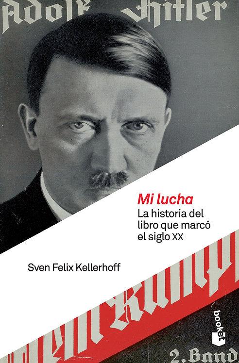 MI LUCHA. La historia del libro que marcó el siglo XX