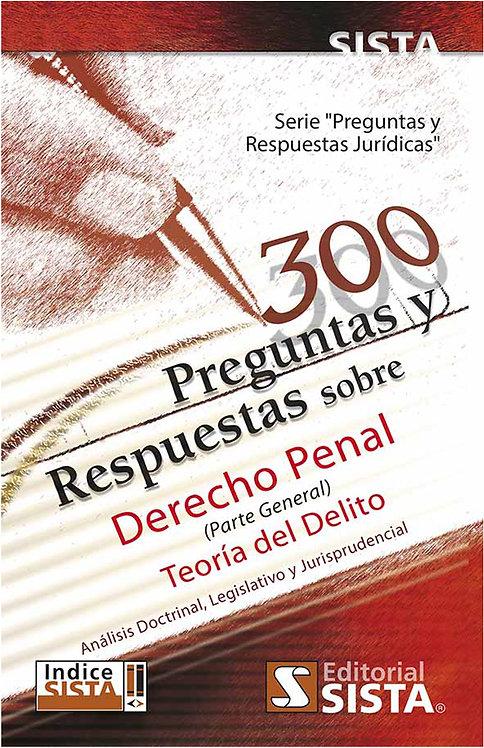 300 PREGUNTAS Y RESPUESTAS SOBRE DERECHO PENAL (parte general). Teoría de delito