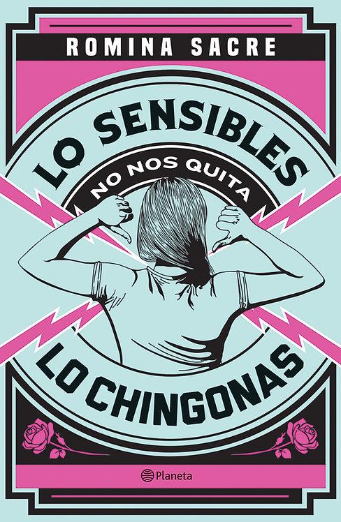 LO SENSIBLES NO NOS QUITA LO CHINGONAS