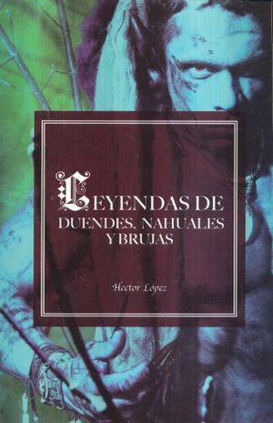 LEYENDAS DE DUENDES, NAHUALES Y BRUJAS