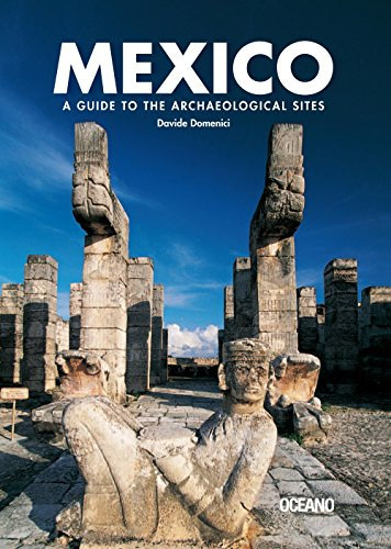 MÉXICO. A guide to the archaeological sites