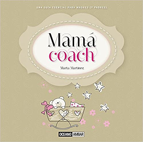 MAMÁ COACH. Una guía esencial para madres (y padres)