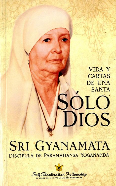 SÓLO DIOS VIDA Y CARTAS DE UNA SANTA