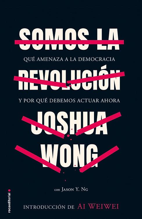 SOMOS LA REVOLUCIÓN. Qué amenaza a la democracia y por qué debemos actuar ahora