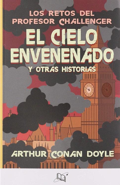 EL CIELO ENVENENADO Y OTRAS HISTORIAS. Los retos del Profesor Challenger