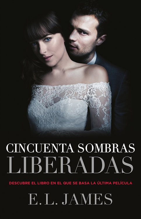 CINCUENTA SOMBRAS LIBERADAS. Edición de película. Libro 3