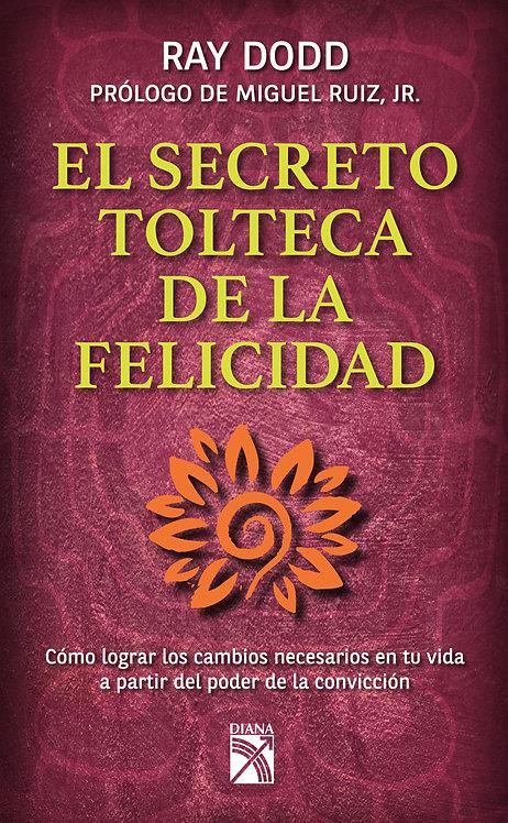 EL SECRETO TOLTECA DE LA FELICIDAD