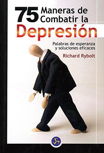75 MANERAS DE COMBATIR LA DEPRESIÓN Palabras de esperanza y soluciones eficaces