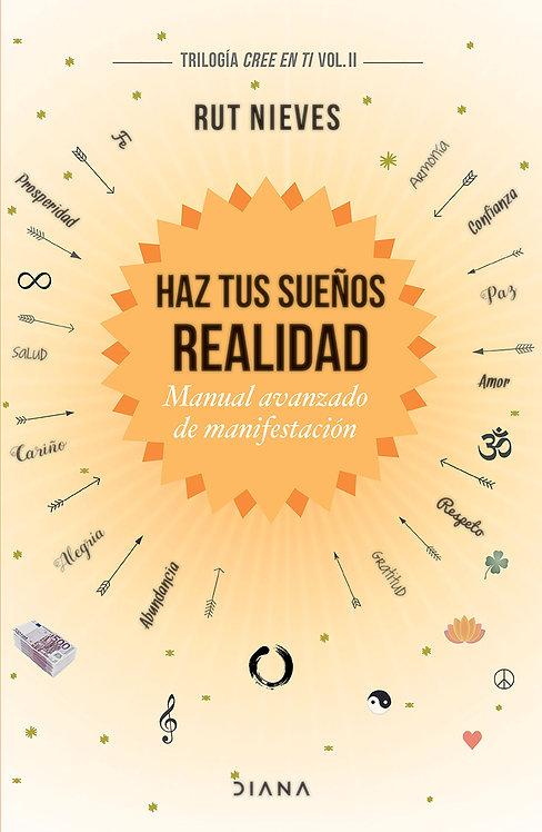 HAZ TUS SUEÑOS REALIDAD. Trilogía Cree en ti Vol. II
