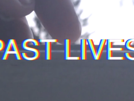 "VIDEO ART: ""Past Lives"""