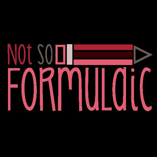 Not So Formulaic