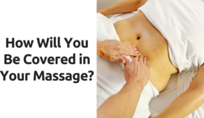 How will you be covered during a massage?