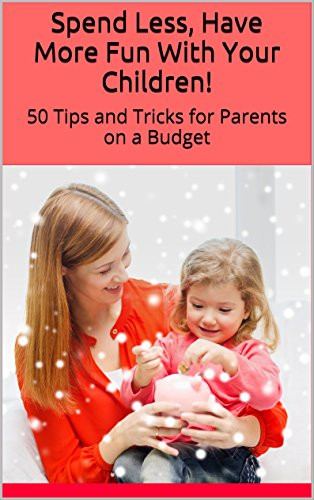 Spend Less, Have More Fun With Your Children!