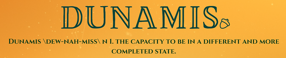 Dunamis - the capacity to be in a different and more completed state
