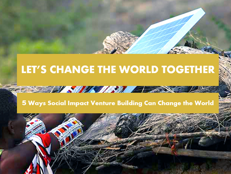 5 Ways Social Impact Venture Building Can Change the World