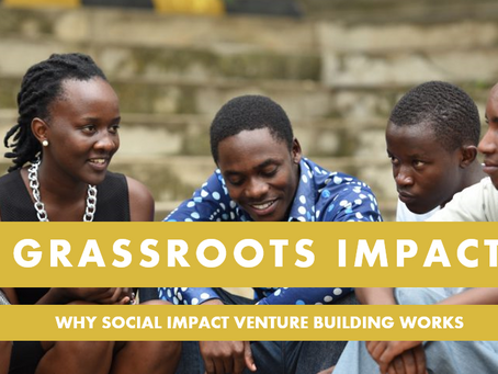 Grassroots Impact - Why Social Impact Venture Building works!