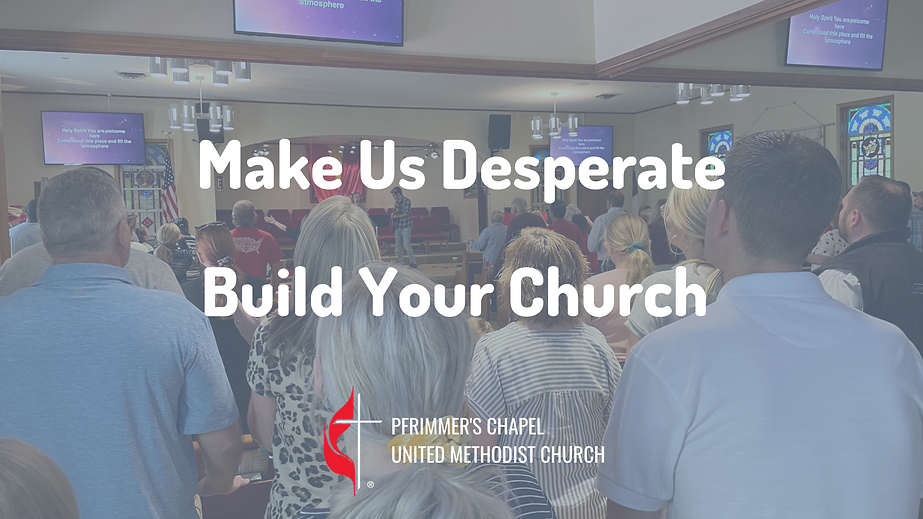 Copy of Make Us Desperate Build Your Church.png