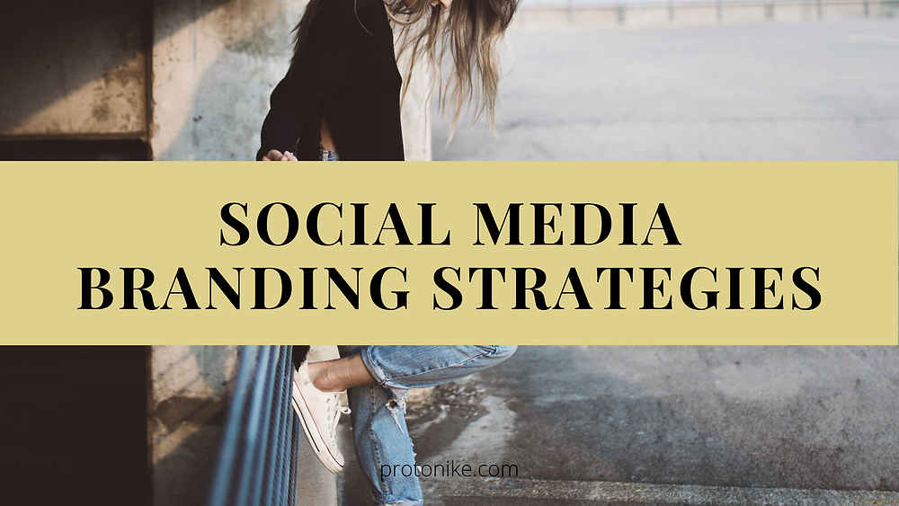 social media, branding, social media branding strategies, protonike, ecommerce, business online india