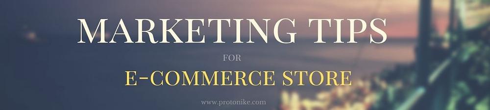 marketing tips, ecommerce marketing tips, protonike, ecommerce marketing