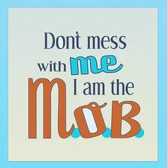 Don't Mess with Me - I am  the M.O.B.