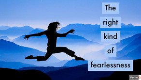 The right kind of fearlessness moulds good governance