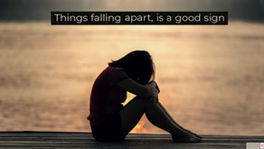 Things falling apart, is a good sign