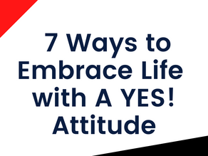 Go Be Great Memo: 7 Ways to Embrace Life with A YES Attitude!