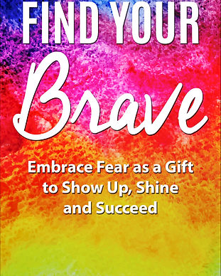Find Your Brave Embrace Fear As a Gift S