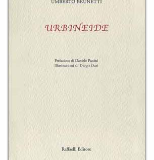 Umberto Brunetti, Urbineide, ill. di Diego Dari, pref. di Daniele Piccini, Raffaelli, Rimini 2017, p