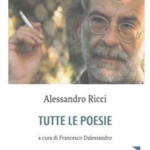 Alessandro Ricci, Tutte le poesie, a cura di Francesco Dalessandro, Europa, Roma 2019 (Luigi Picchi)