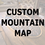 Thumbnail: CUSTOM MOUNTAIN MAP (Select all options to see price)