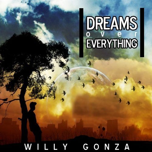 Willy Gonza- Dreams Over Everything