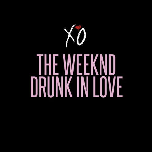 The Weeknd- Drunk In Love