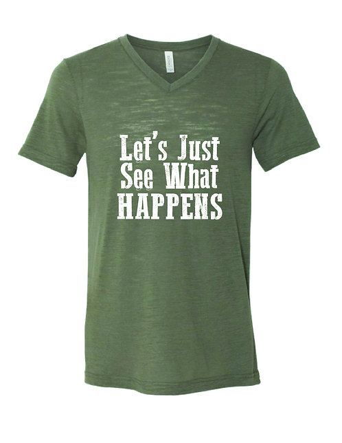 Let's Just See What Happens Shirt