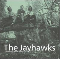 (THE) JAYHAWKS: TOMORROW the GREEN GRASS