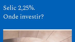 Selic 2,25%. Onde investir? — PG 09