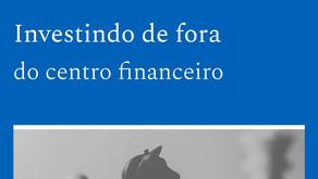 Investindo de fora do centro financeiro — PG 04