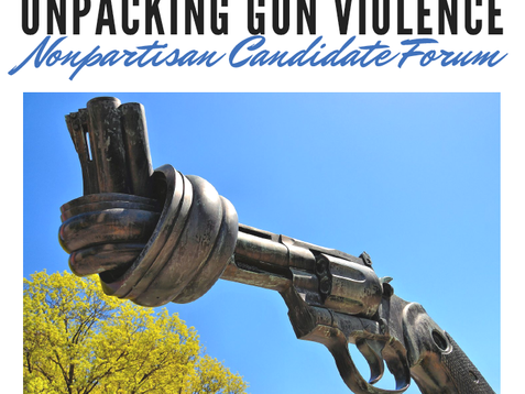 Unpacking Gun Violence: A Candidate's Forum,  May 20th