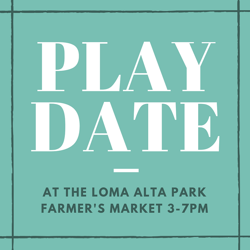 Play Date at the Loma Alta Park Farmer's Market!