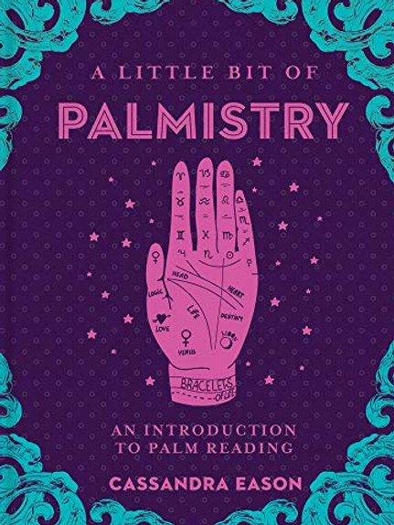 A LITTLE BIT OF PALMISTRY: AN INTRODUCTION TO PALM READING (LITTLE BIT SERIES)