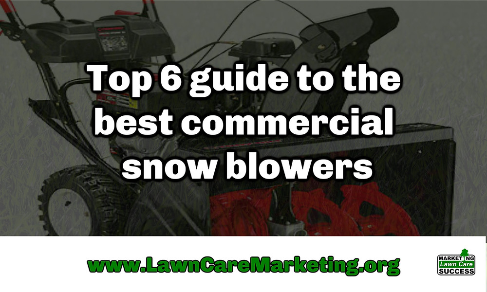 Top 6 guide to the best commercial snow blowers