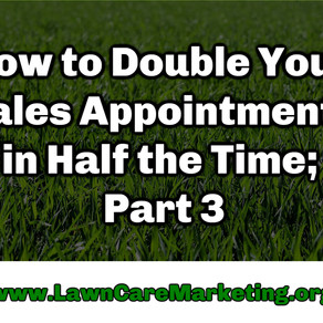 How to Double Your Sales Appointments in Half the Time; Part 3